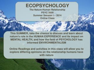 ECOPSYCHOLOGY  The  Nature-Human  Relationship PSYC  3500 Summer Session I  – 2014 Online Class