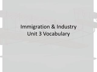 Immigration & Industry Unit 3 Vocabulary