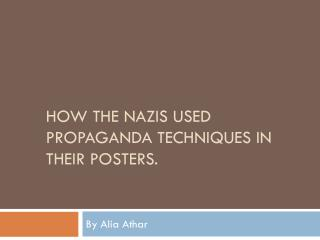 How The  Nazis  used  propaganda TECHNIQUES IN THEIR posters .
