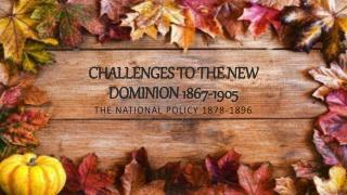 Challenges  TO THE NEW DOMINION1867-1905
