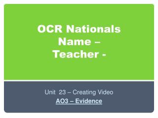 OCR Nationals Name –  Teacher -