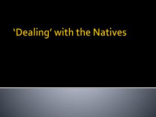 'Dealing' with the Natives