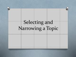 Selecting and Narrowing a Topic