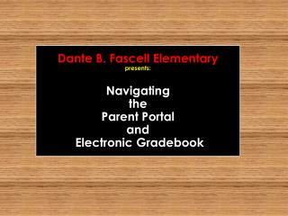 Dante B.  Fascell  Elementary presents: Navigating  the  Parent Portal  and  Electronic  Gradebook