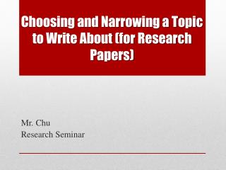 Choosing and Narrowing a Topic to Write About (for Research Papers)