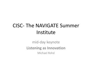 CISC- The NAVIGATE Summer Institute
