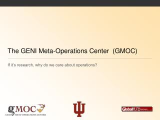 The GENI Meta-Operations Center  (GMOC)