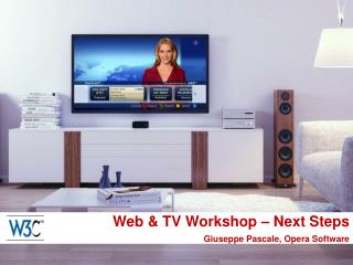 Web & TV Workshop – Next Steps Giuseppe Pascale, Opera Software