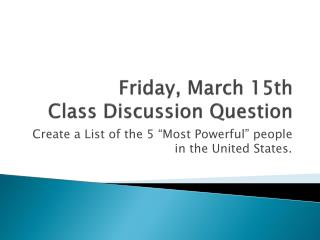 Friday , March 15th Class Discussion Question