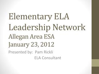 Elementary ELA Leadership Network Allegan Area ESA January 23, 2012