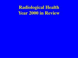 Radiological Health Year 2000 in Review