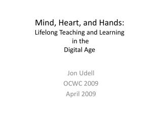 Mind, Heart, and Hands: Lifelong Teaching and Learning  in the  Digital Age