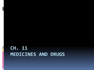 Ch. 11 Medicines and Drugs