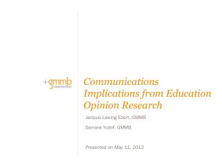 Jacquie Lawing Ebert, GMMB Samara Yudof, GMMB Presented on May 11, 2012