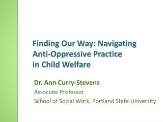Finding Our Way: Navigating  Anti-Oppressive Practice  in Child Welfare