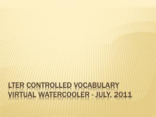 LTER Controlled Vocabulary  Virtual  WaterCooler  - July,  2011