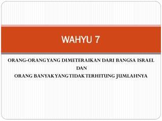 WAHYU 7