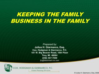 KEEPING THE FAMILY  BUSINESS IN THE FAMILY      Prepared by: Julius H. Giarmarco, Esq. Cox, Hodgman  Giarmarco, P.C.  10