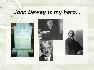 John Dewey is my hero