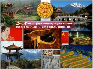 Do Now �  Write something in your notebook that you know about China�s culture, history, etc.,