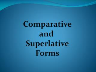 Comparative and  Superlative Forms