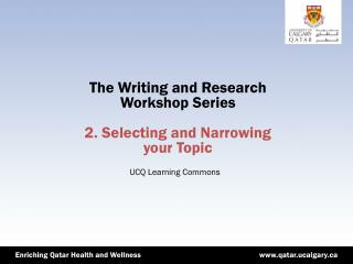 The Writing and Research Workshop Series 2. Selecting and Narrowing  your Topic