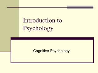Introduction to Psychology Cognitive Psychology