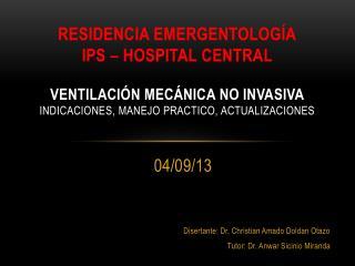 04/09/13 Disertante: Dr. Christian Amado Doldan Otazo Tutor: Dr.  Anwar Sicinio Miranda