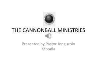 THE CANNONBALL MINISTRIES