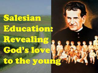 Salesian Education: Revealing  God's love  to the young