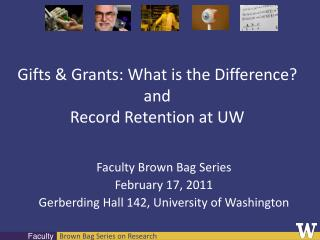 Gifts & Grants: What is the Difference? and  Record Retention at UW