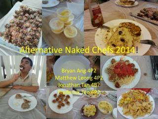 Alternative Naked Chefs 2014 !