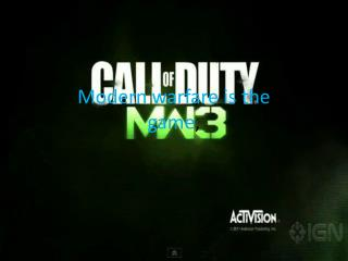 Modern warfare is the  game ,