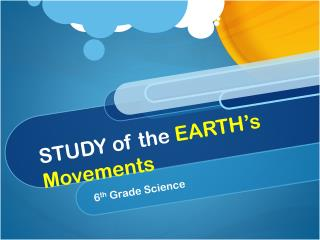 STUDY of the  EARTH's Movements