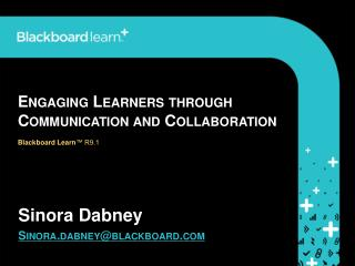 Engaging Learners through Communication and Collaboration Blackboard Learn ™ R9.1