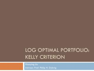 Log Optimal Portfolio:  Kelly Criterion