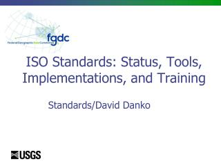 ISO Standards: Status, Tools, Implementations, and Training