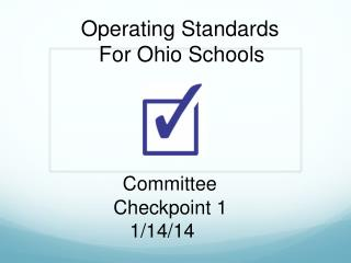 Operating Standards    For Ohio Schools Committee       Checkpoint 1          1/14/14