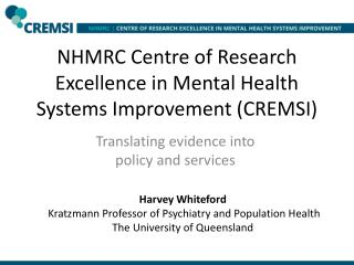 NHMRC Centre of Research Excellence in Mental Health Systems  Improvement (CREMSI)