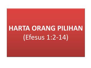HARTA ORANG PILIHAN (Efesus 1:2-14)
