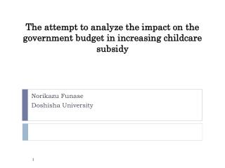 The attempt to analyze the impact on the government budget in increasing childcare subsidy