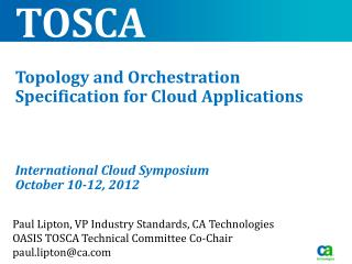 Paul  Lipton,  VP Industry Standards, CA  Technologies OASIS  TOSCA Technical Committee  Co-Chair