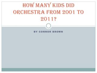 How many kids did orchestra from 2001 to 2011?