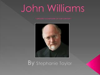 "John Williams "" GREATEST COMPOSER OF OUR CENTURY"""
