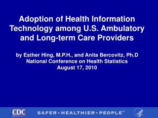 Adoption of Health Information Technology among U.S. Ambulatory and Long-term Care Providers  by Esther Hing, M.P.H., an