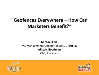 """ Geofences  Everywhere – How Can  Marketers Benefit?"""