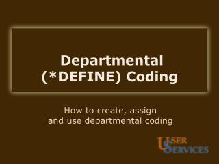Departmental  (*DEFINE) Coding