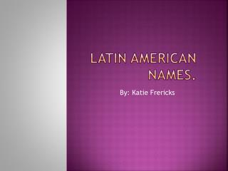 Latin American Names.