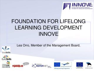 FOUNDATION FOR LIFELONG LEARNING DEVELOPMENT  INNOVE Lea Orro,  Member of the Management Board ,