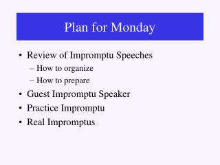 Review of Impromptu Speeches  How to organize How to prepare Guest Impromptu Speaker Practice Impromptu Real Impromptus